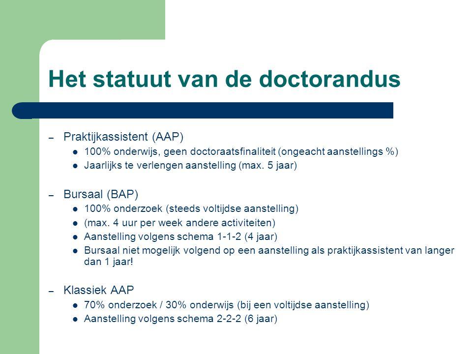 Het statuut van de doctorandus – Praktijkassistent (AAP) 100% onderwijs, geen doctoraatsfinaliteit (ongeacht aanstellings %) Jaarlijks te verlengen aa