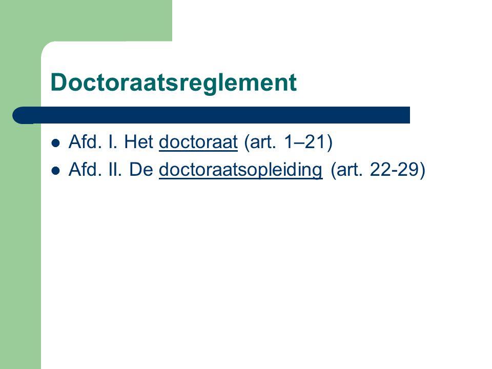 Doctoraatsreglement Afd. I. Het doctoraat (art. 1–21) Afd. II. De doctoraatsopleiding (art. 22-29)