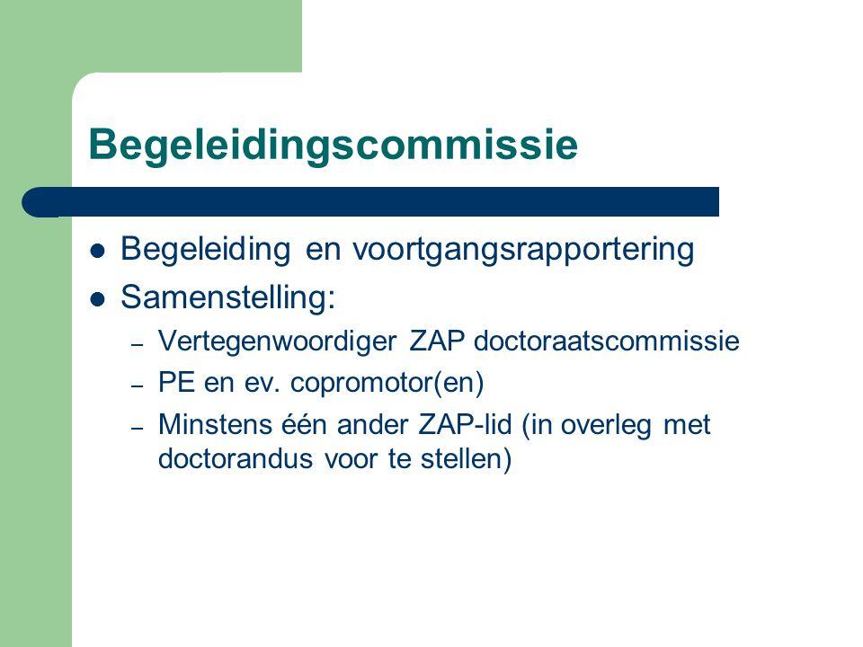 Begeleidingscommissie Begeleiding en voortgangsrapportering Samenstelling: – Vertegenwoordiger ZAP doctoraatscommissie – PE en ev. copromotor(en) – Mi