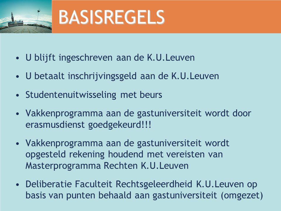 BASISREGELS U blijft ingeschreven aan de K.U.Leuven U betaalt inschrijvingsgeld aan de K.U.Leuven Studentenuitwisseling met beurs Vakkenprogramma aan de gastuniversiteit wordt door erasmusdienst goedgekeurd!!.