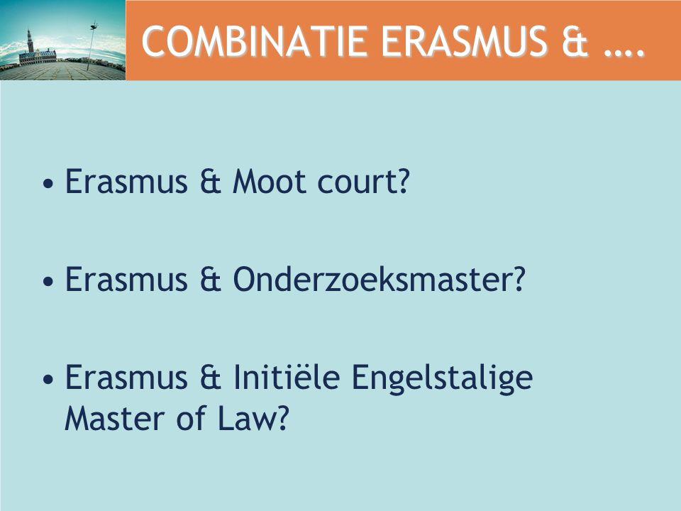 COMBINATIE ERASMUS & …. Erasmus & Moot court. Erasmus & Onderzoeksmaster.