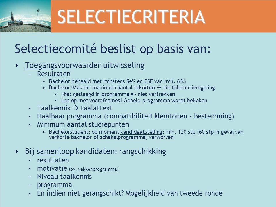 SELECTIECRITERIA Selectiecomité beslist op basis van: Toegangsvoorwaarden uitwisseling –Resultaten Bachelor behaald met minstens 54% en CSE van min.