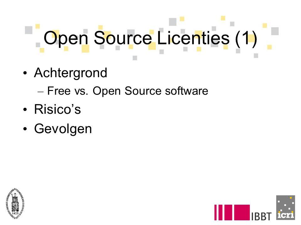 Open Source Licenties (1) Achtergrond – Free vs. Open Source software Risico's Gevolgen