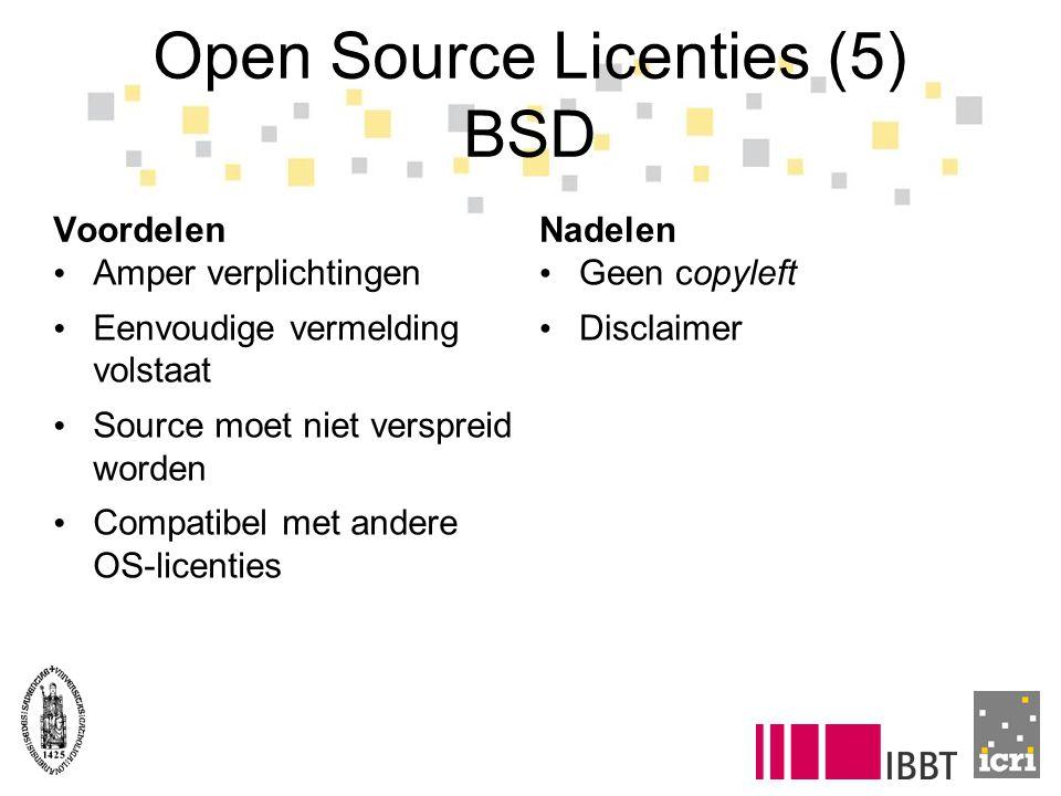 Open Source Licenties (5) BSD Voordelen Amper verplichtingen Eenvoudige vermelding volstaat Source moet niet verspreid worden Compatibel met andere OS-licenties Nadelen Geen copyleft Disclaimer