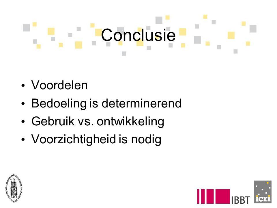 Conclusie Voordelen Bedoeling is determinerend Gebruik vs. ontwikkeling Voorzichtigheid is nodig