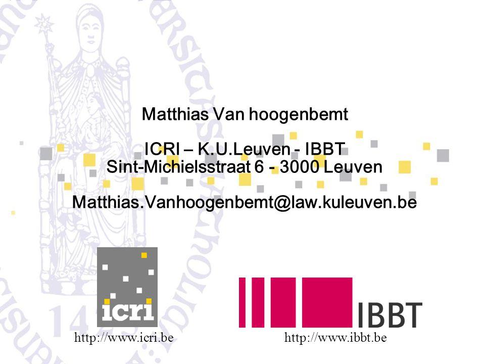 Matthias Van hoogenbemt ICRI – K.U.Leuven - IBBT Sint-Michielsstraat 6 - 3000 Leuven Matthias.Vanhoogenbemt@law.kuleuven.be http://www.icri.behttp://www.ibbt.be