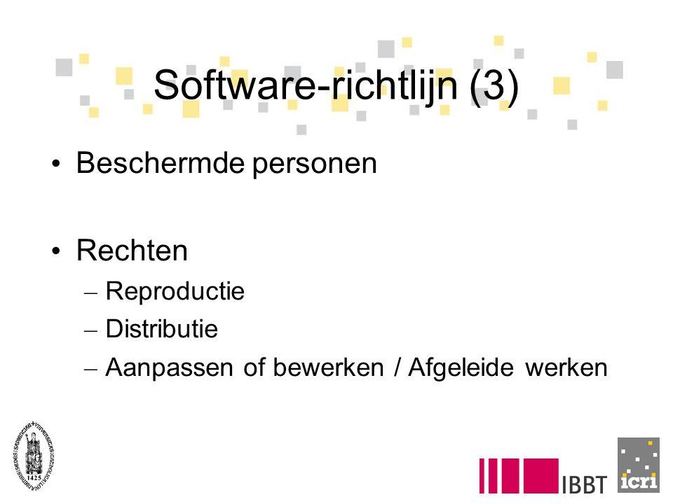 Software-richtlijn (3) Beschermde personen Rechten – Reproductie – Distributie – Aanpassen of bewerken / Afgeleide werken