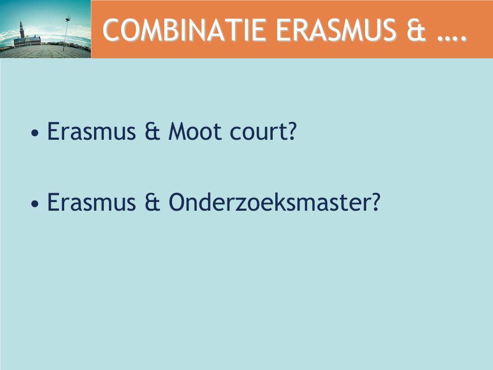 COMBINATIE ERASMUS & …. Erasmus & Moot court? Erasmus & Onderzoeksmaster?