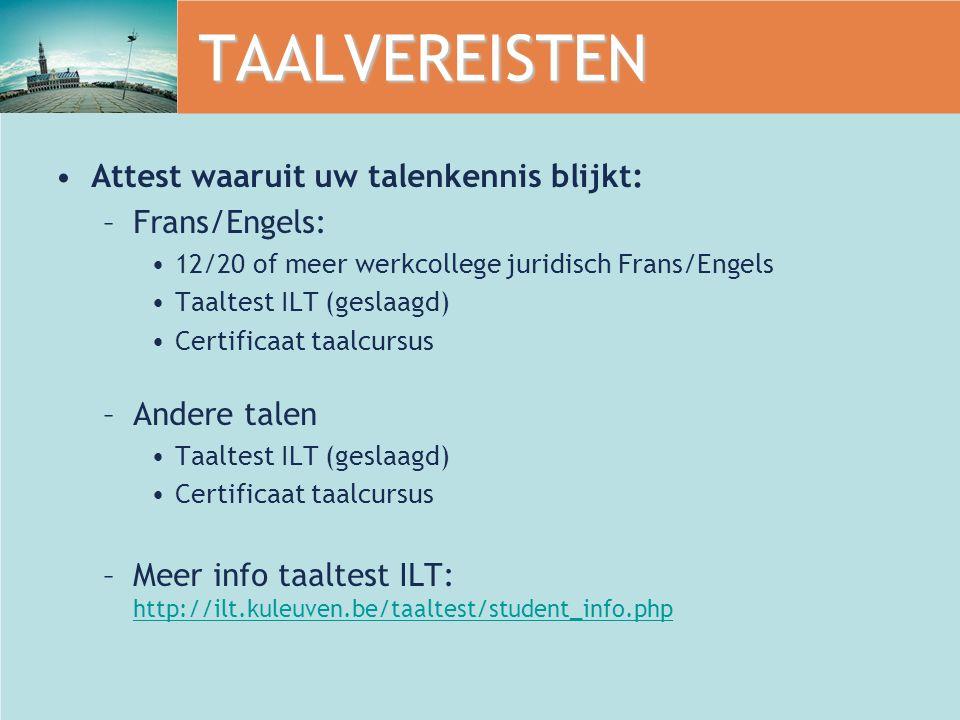 TAALVEREISTEN Attest waaruit uw talenkennis blijkt: –Frans/Engels: 12/20 of meer werkcollege juridisch Frans/Engels Taaltest ILT (geslaagd) Certificaa
