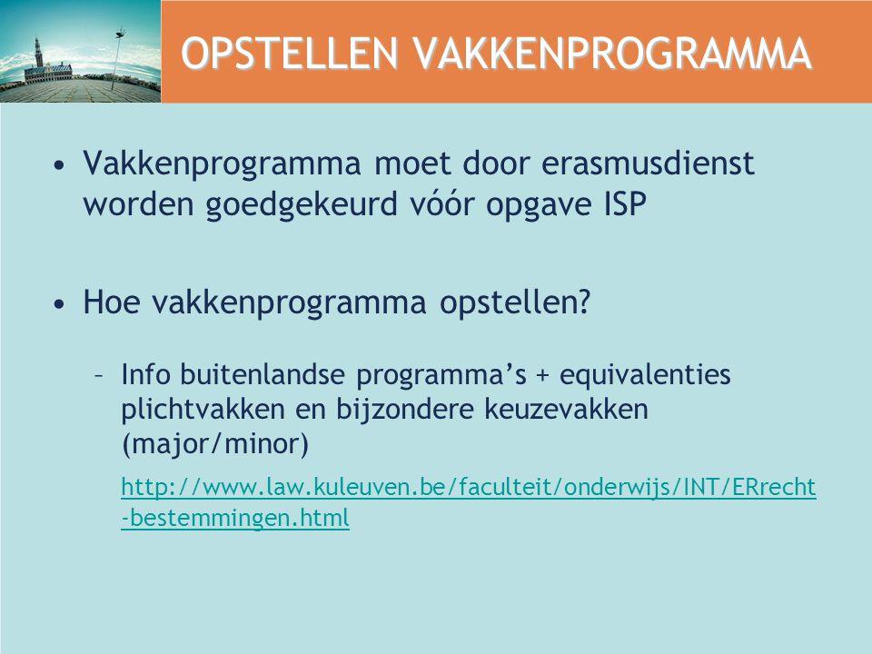 OPSTELLEN VAKKENPROGRAMMA Vakkenprogramma moet door erasmusdienst worden goedgekeurd vóór opgave ISP Hoe vakkenprogramma opstellen? –Info buitenlandse