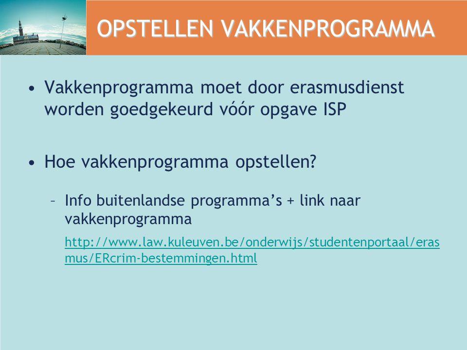 OPSTELLEN VAKKENPROGRAMMA Vakkenprogramma moet door erasmusdienst worden goedgekeurd vóór opgave ISP Hoe vakkenprogramma opstellen.