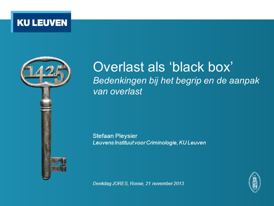 Overlast als 'black box' Bedenkingen bij het begrip en de aanpak van overlast Stefaan Pleysier Leuvens Instituut voor Criminologie, KU Leuven Denkdag JORES, Ronse, 21 november 2013