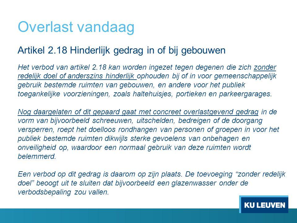 Artikel 2.18 Hinderlijk gedrag in of bij gebouwen Het verbod van artikel 2.18 kan worden ingezet tegen degenen die zich zonder redelijk doel of anders