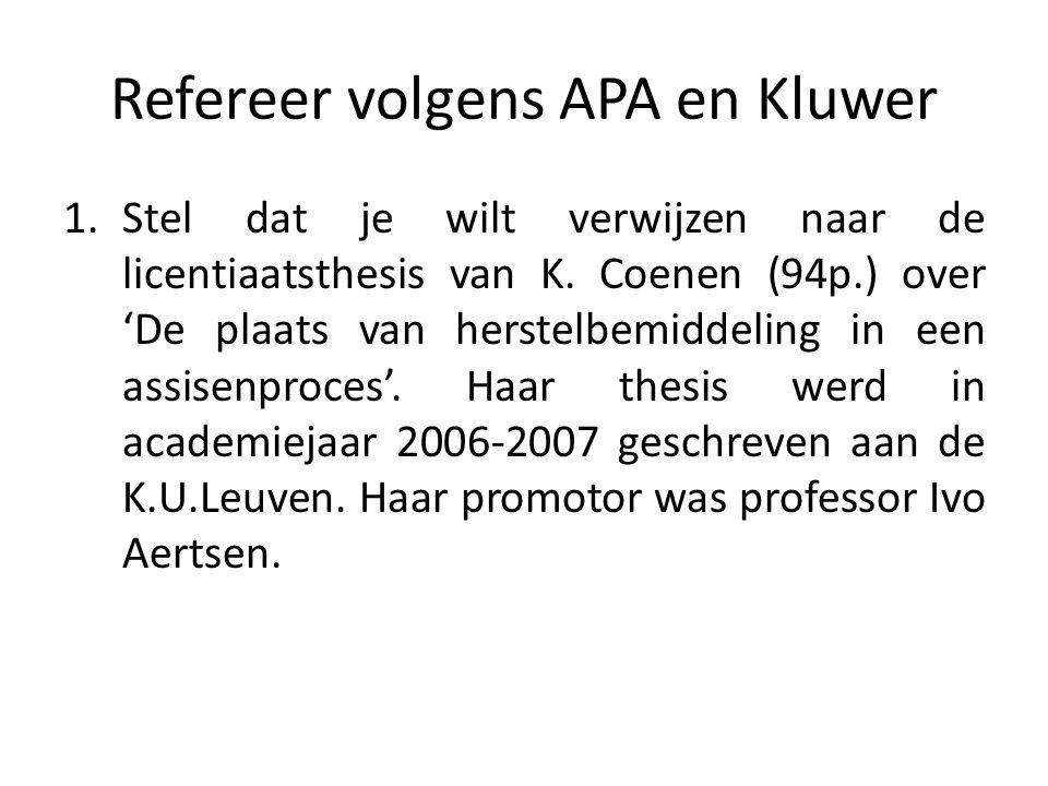 Refereer volgens APA en Kluwer 1.Stel dat je wilt verwijzen naar de licentiaatsthesis van K. Coenen (94p.) over 'De plaats van herstelbemiddeling in e