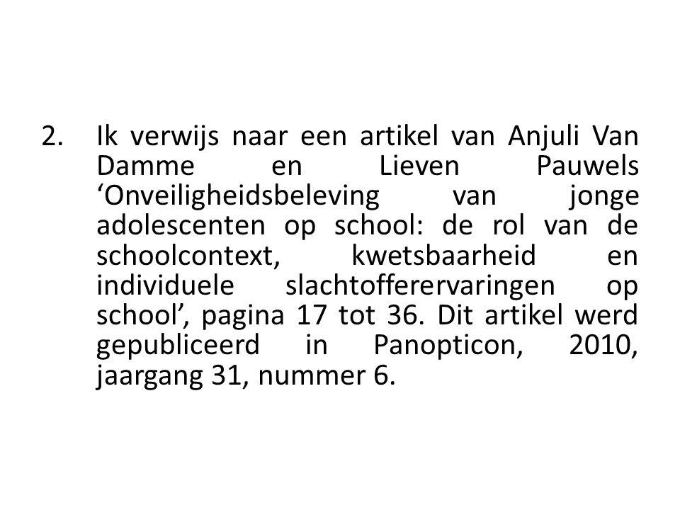 2. Ik verwijs naar een artikel van Anjuli Van Damme en Lieven Pauwels 'Onveiligheidsbeleving van jonge adolescenten op school: de rol van de schoolcon