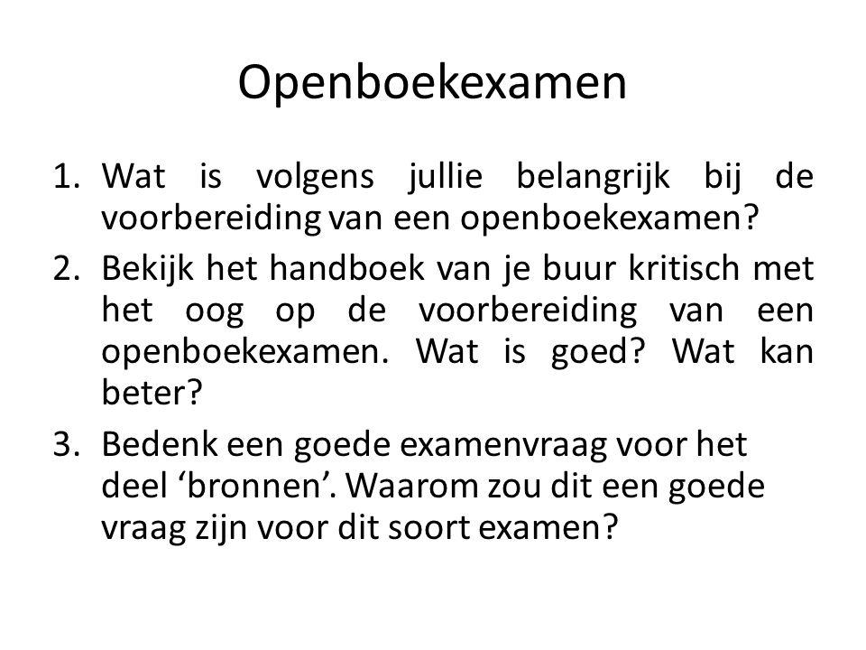 Openboekexamen 1.Wat is volgens jullie belangrijk bij de voorbereiding van een openboekexamen? 2.Bekijk het handboek van je buur kritisch met het oog