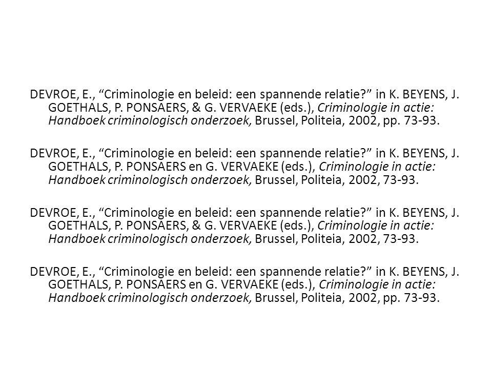 """DEVROE, E., """"Criminologie en beleid: een spannende relatie?"""" in K. BEYENS, J. GOETHALS, P. PONSAERS, & G. VERVAEKE (eds.), Criminologie in actie: Hand"""
