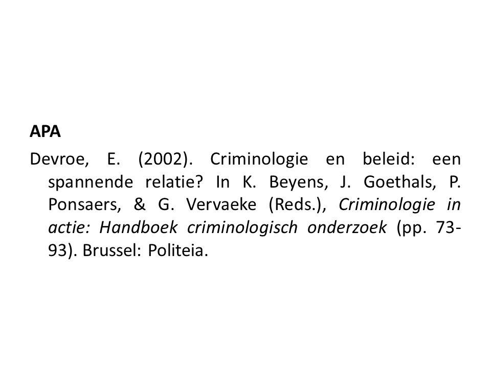 APA Devroe, E. (2002). Criminologie en beleid: een spannende relatie? In K. Beyens, J. Goethals, P. Ponsaers, & G. Vervaeke (Reds.), Criminologie in a