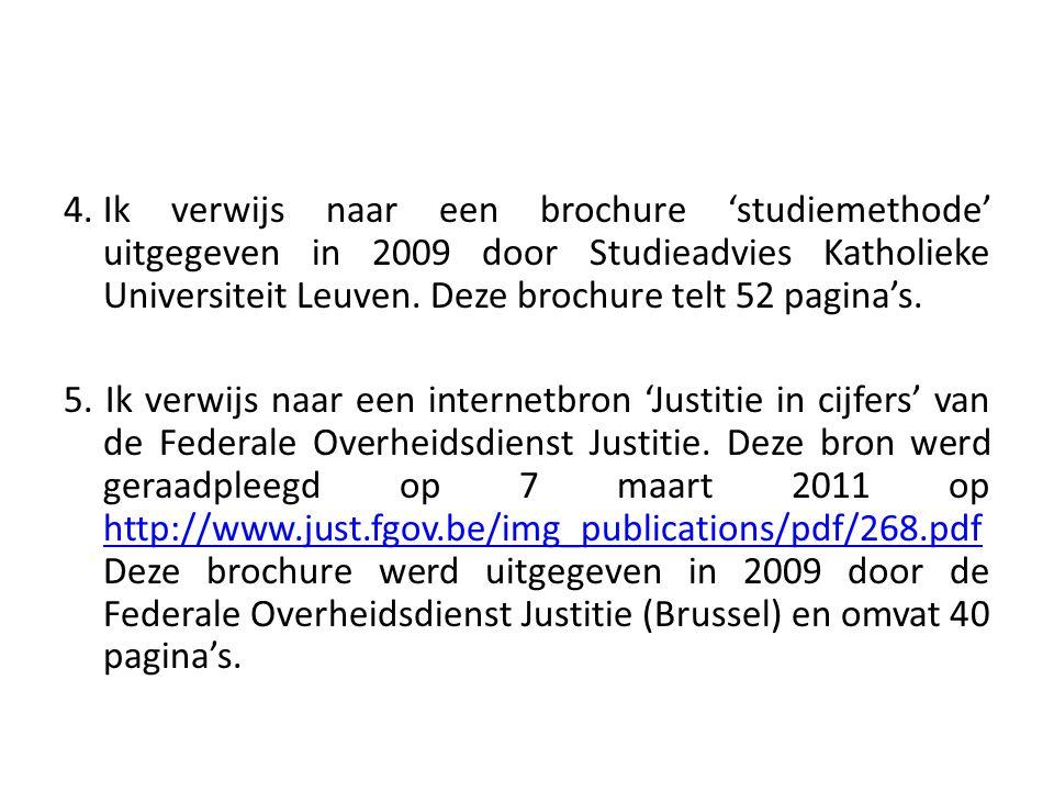 4.Ik verwijs naar een brochure 'studiemethode' uitgegeven in 2009 door Studieadvies Katholieke Universiteit Leuven. Deze brochure telt 52 pagina's. 5.