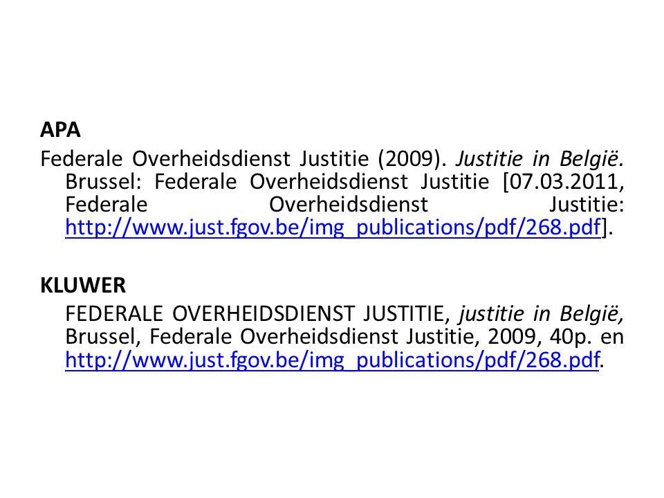 APA Federale Overheidsdienst Justitie (2009). Justitie in België. Brussel: Federale Overheidsdienst Justitie [07.03.2011, Federale Overheidsdienst Jus