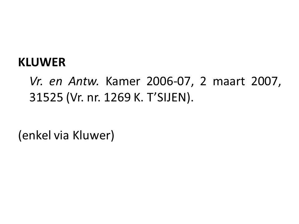 KLUWER Vr. en Antw. Kamer 2006-07, 2 maart 2007, 31525 (Vr. nr. 1269 K. T'SIJEN). (enkel via Kluwer)