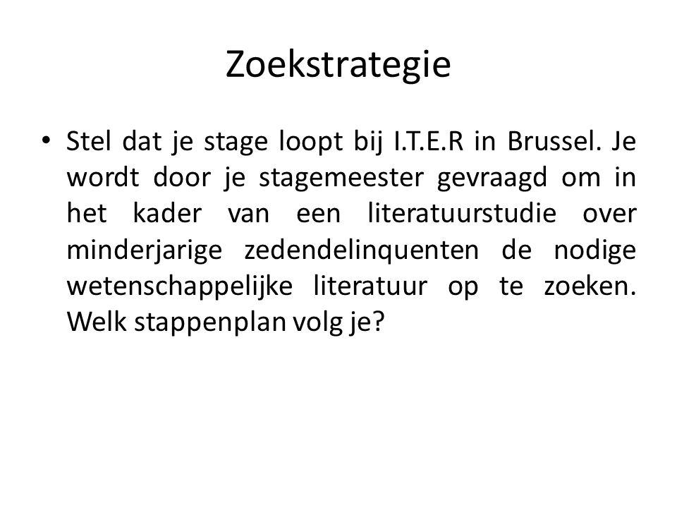 Zoekstrategie Stel dat je stage loopt bij I.T.E.R in Brussel. Je wordt door je stagemeester gevraagd om in het kader van een literatuurstudie over min