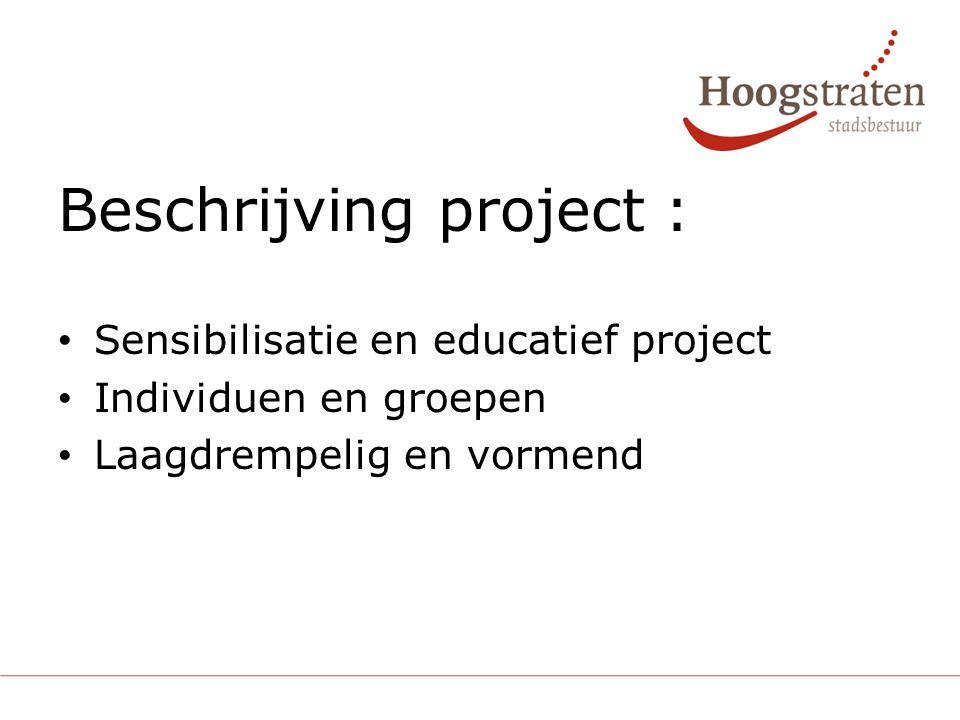 Beschrijving project : Sensibilisatie en educatief project Individuen en groepen Laagdrempelig en vormend