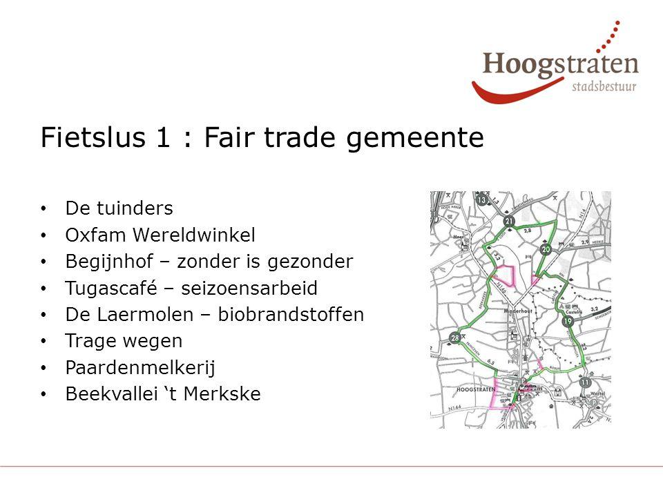 Fietslus 1 : Fair trade gemeente De tuinders Oxfam Wereldwinkel Begijnhof – zonder is gezonder Tugascafé – seizoensarbeid De Laermolen – biobrandstoffen Trage wegen Paardenmelkerij Beekvallei 't Merkske