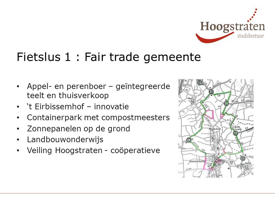 Fietslus 1 : Fair trade gemeente Appel- en perenboer – geïntegreerde teelt en thuisverkoop 't Eirbissemhof – innovatie Containerpark met compostmeesters Zonnepanelen op de grond Landbouwonderwijs Veiling Hoogstraten - coöperatieve