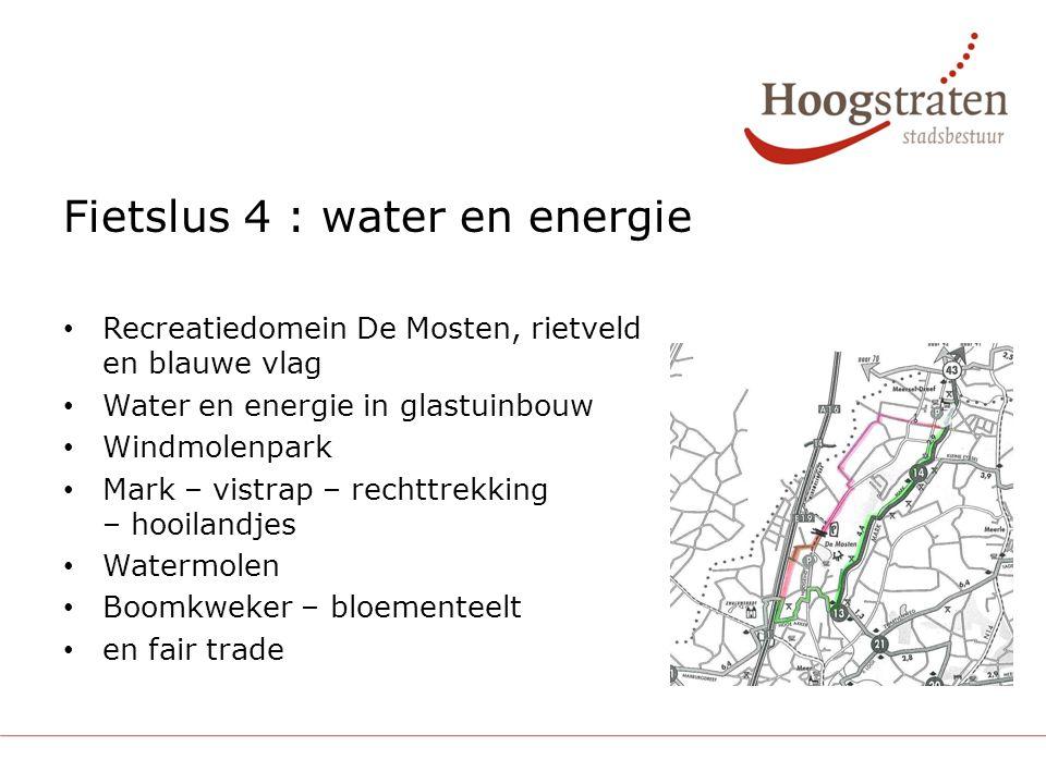 Fietslus 4 : water en energie Recreatiedomein De Mosten, rietveld en blauwe vlag Water en energie in glastuinbouw Windmolenpark Mark – vistrap – rechttrekking – hooilandjes Watermolen Boomkweker – bloementeelt en fair trade