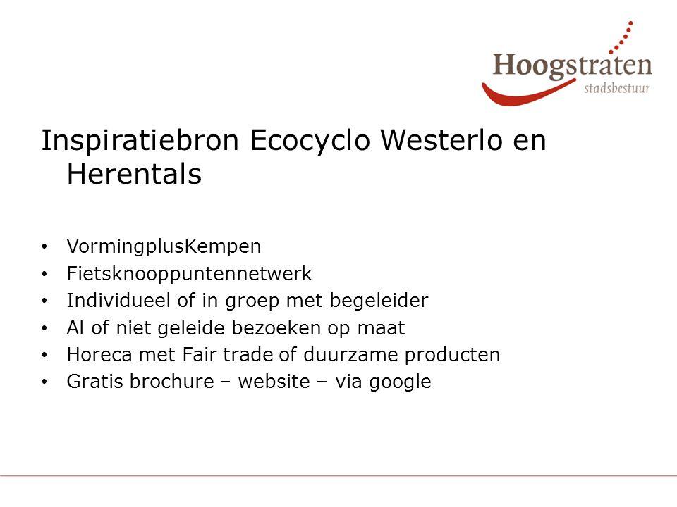 Inspiratiebron Ecocyclo Westerlo en Herentals VormingplusKempen Fietsknooppuntennetwerk Individueel of in groep met begeleider Al of niet geleide bezoeken op maat Horeca met Fair trade of duurzame producten Gratis brochure – website – via google