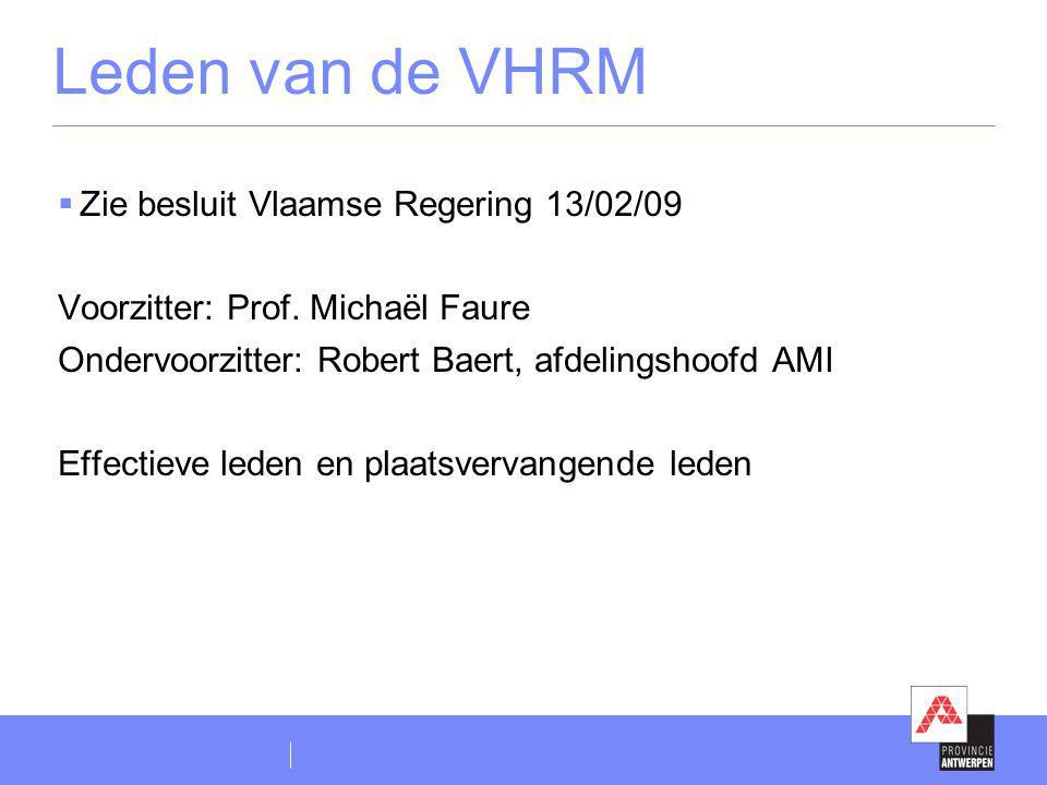 Leden van de VHRM  Zie besluit Vlaamse Regering 13/02/09 Voorzitter: Prof. Michaël Faure Ondervoorzitter: Robert Baert, afdelingshoofd AMI Effectieve