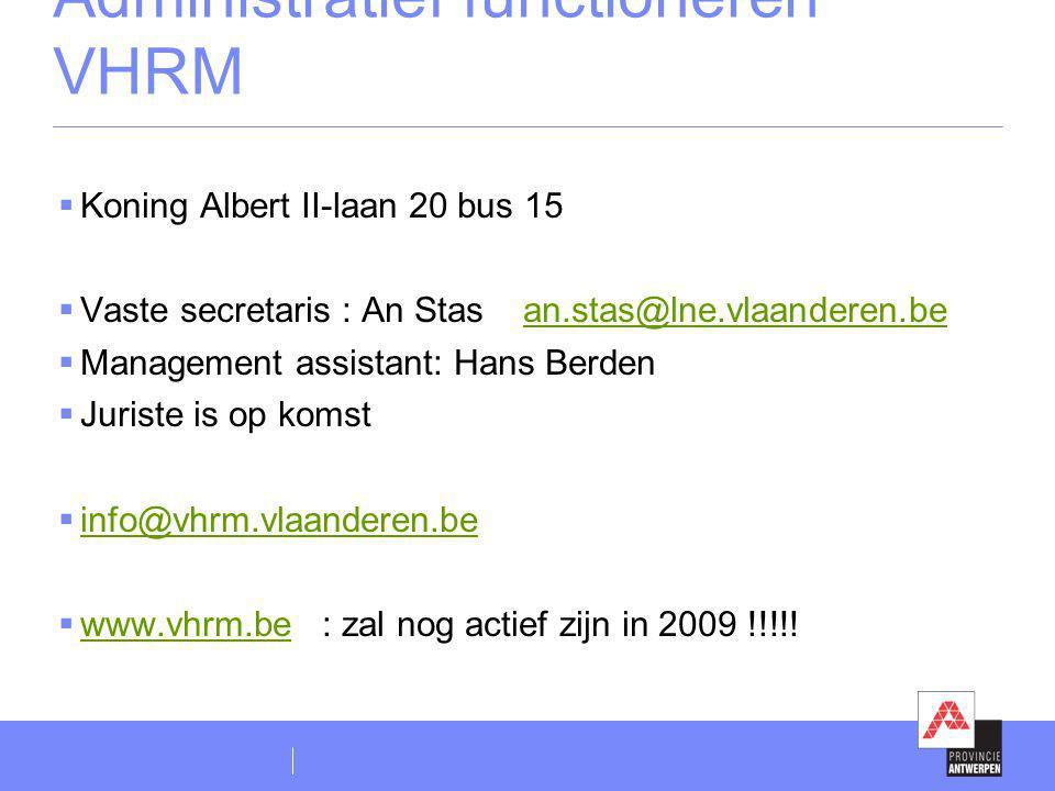Administratief functioneren VHRM  Koning Albert II-laan 20 bus 15  Vaste secretaris : An Stas an.stas@lne.vlaanderen.bean.stas@lne.vlaanderen.be  M