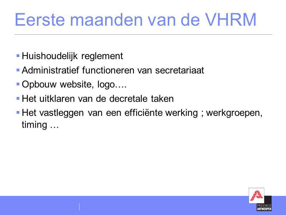 Eerste maanden van de VHRM  Huishoudelijk reglement  Administratief functioneren van secretariaat  Opbouw website, logo….  Het uitklaren van de de