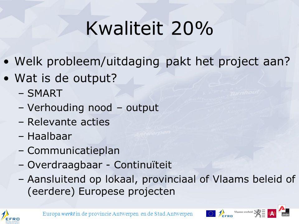 Europa werkt in de provincie Antwerpen en de Stad Antwerpen Aansluiten bij call 15% Bijdrage bij doelstelling call Specifieke voorwaarden vervullen Aansluiten bij subregionale ontwikkeling 10% Sluit project aan op SWOT (sub)regio?