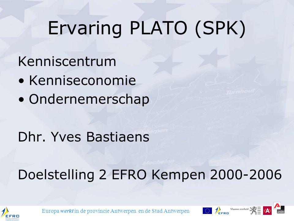 Europa werkt in de provincie Antwerpen en de Stad Antwerpen Ervaring PLATO (SPK) Kenniscentrum Kenniseconomie Ondernemerschap Dhr.