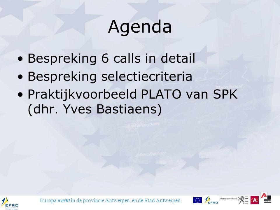 Europa werkt in de provincie Antwerpen en de Stad Antwerpen Agenda Bespreking 6 calls in detail Bespreking selectiecriteria Praktijkvoorbeeld PLATO van SPK (dhr.