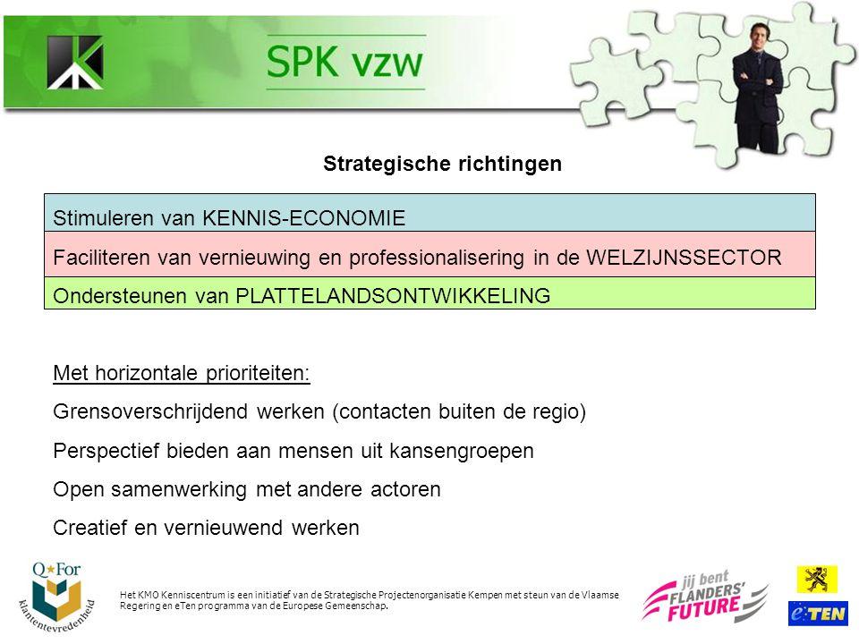 Bedrijfslange KMO begeleiding KMO Kenniscentrum Het KMO landschap in de regio Antwerpse Kempen blijvend begeleiden doorheen zijn groeiproces en evolutie naar meer toegevoegde waarde en economische groei.