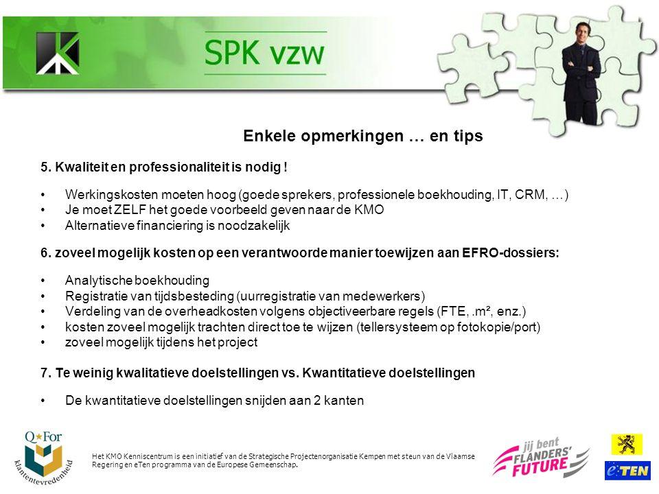 Het KMO Kenniscentrum is een initiatief van de Strategische Projectenorganisatie Kempen met steun van de Vlaamse Regering en eTen programma van de Europese Gemeenschap.