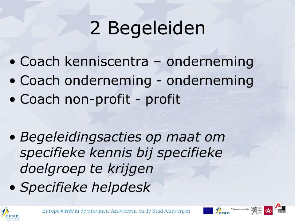 Europa werkt in de provincie Antwerpen en de Stad Antwerpen 3 Samenwerking Verschillende sectoren profit & non-profit Clusters, kenniscentra voor brede groep bedrijven of voor economisch beleidsaspect, innovatieplatforms