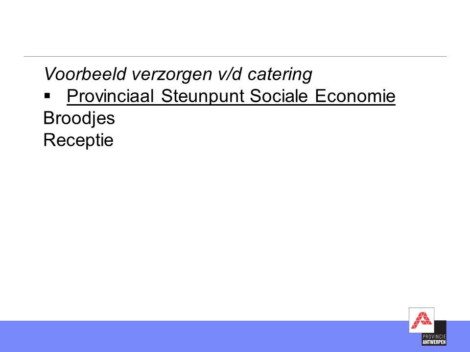 Voorbeeld verzorgen v/d catering  Provinciaal Steunpunt Sociale Economie Broodjes Receptie