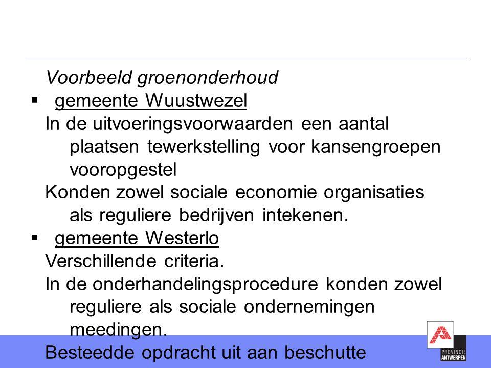 Voorbeeld groenonderhoud  gemeente Wuustwezel In de uitvoeringsvoorwaarden een aantal plaatsen tewerkstelling voor kansengroepen vooropgestel Konden zowel sociale economie organisaties als reguliere bedrijven intekenen.