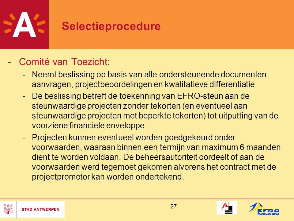 27 Selectieprocedure -Comité van Toezicht: -Neemt beslissing op basis van alle ondersteunende documenten: aanvragen, projectbeoordelingen en kwalitatieve differentiatie.