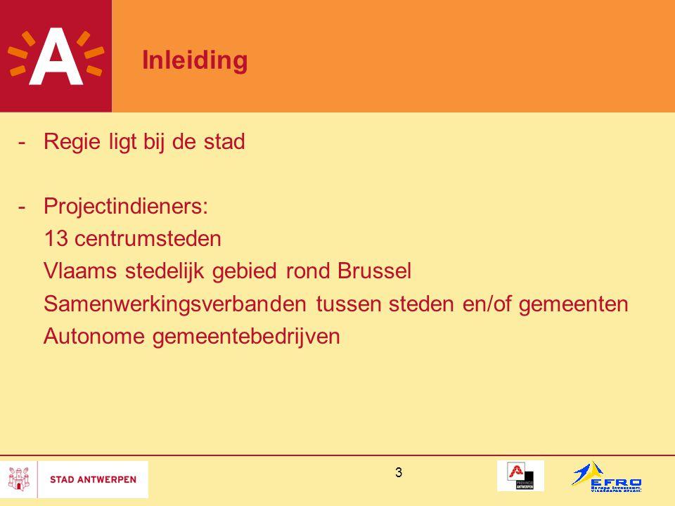 3 Inleiding -Regie ligt bij de stad -Projectindieners: 13 centrumsteden Vlaams stedelijk gebied rond Brussel Samenwerkingsverbanden tussen steden en/of gemeenten Autonome gemeentebedrijven