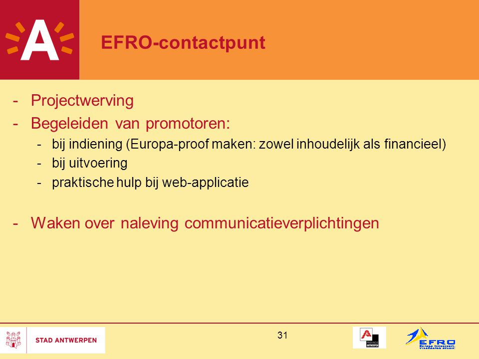 31 EFRO-contactpunt -Projectwerving -Begeleiden van promotoren: -bij indiening (Europa-proof maken: zowel inhoudelijk als financieel) -bij uitvoering -praktische hulp bij web-applicatie -Waken over naleving communicatieverplichtingen