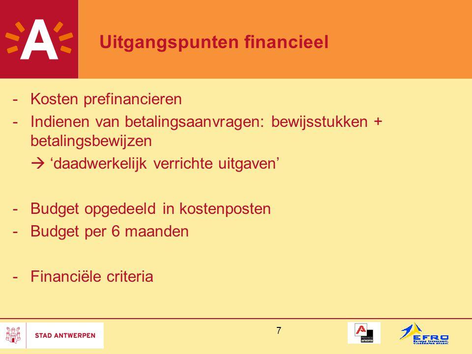 7 Uitgangspunten financieel -Kosten prefinancieren -Indienen van betalingsaanvragen: bewijsstukken + betalingsbewijzen  'daadwerkelijk verrichte uitgaven' -Budget opgedeeld in kostenposten -Budget per 6 maanden -Financiële criteria