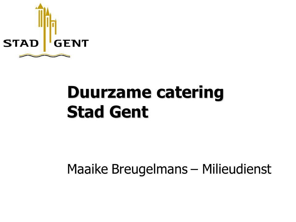 Duurzame catering Stad Gent Maaike Breugelmans – Milieudienst
