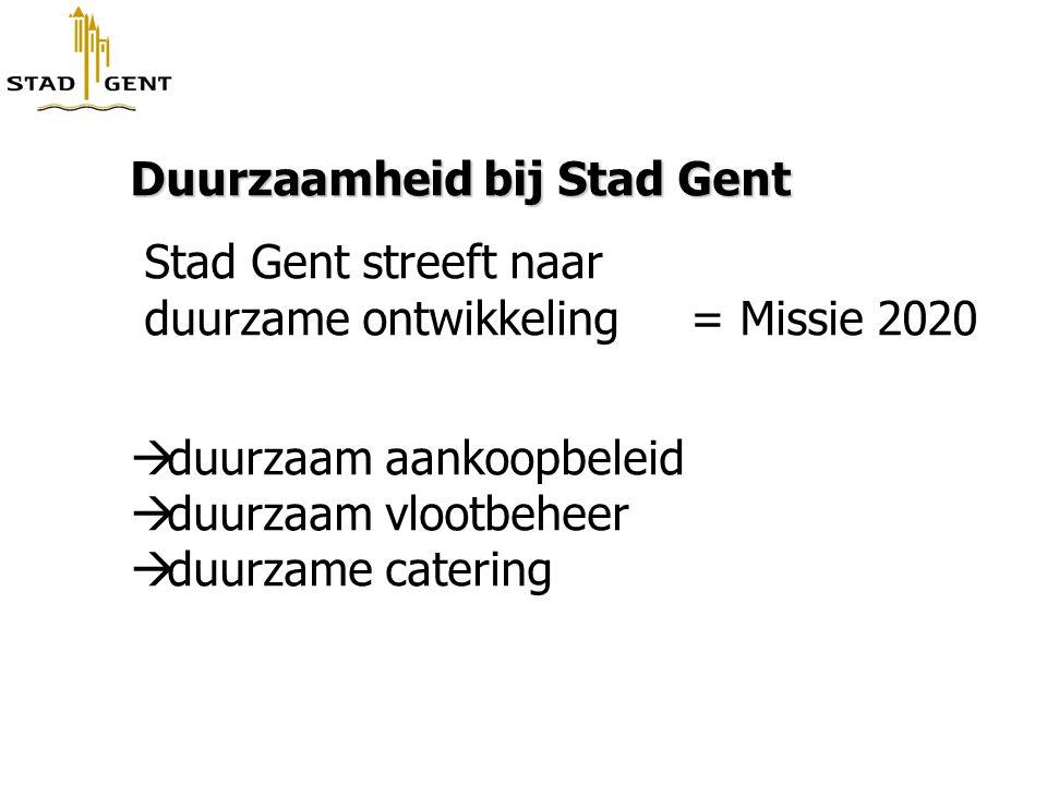 Duurzaamheid bij Stad Gent Stad Gent streeft naar duurzame ontwikkeling = Missie 2020  duurzaam aankoopbeleid  duurzaam vlootbeheer  duurzame cater