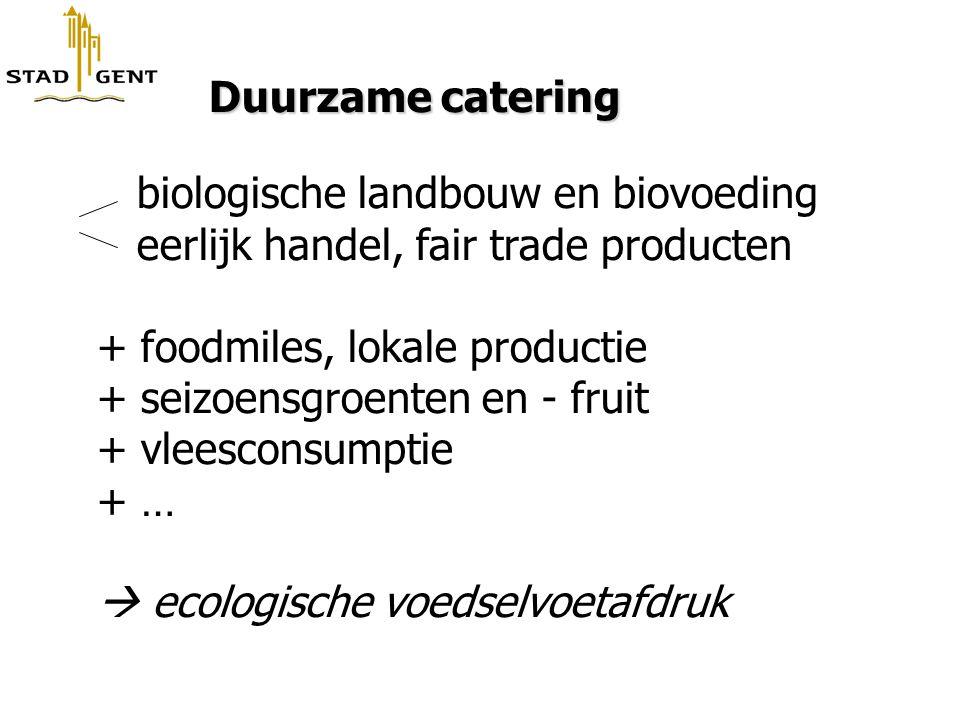 Duurzame catering Duurzame catering biologische landbouw en biovoeding eerlijk handel, fair trade producten + foodmiles, lokale productie + seizoensgr