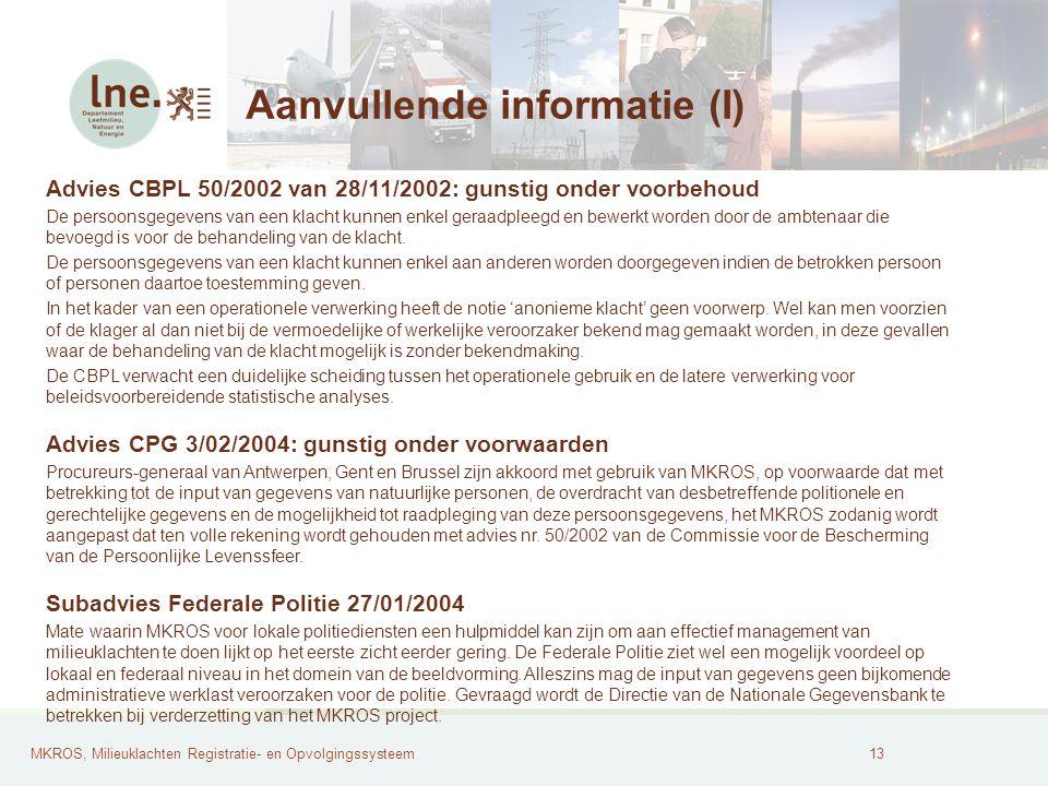 MKROS, Milieuklachten Registratie- en Opvolgingssysteem14 Aanvullende informatie (II) LNE afdeling LHRMG www.milieuhinder.bewww.milieuhinder.be; http://www.lne.be/themas/hinder-en-risicos/milieuhinder-en-klachten/milieuklachtendatabank-mkros Vlaams Parlement VOU van mevr.